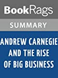 img - for Summary & Study Guide Andrew Carnegie and the Rise of Big Business by Harold C. Livesay book / textbook / text book
