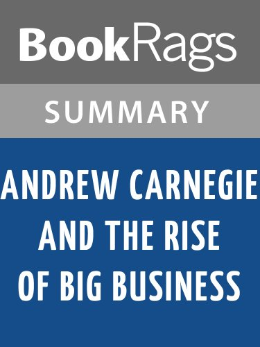 Summary & Study Guide Andrew Carnegie and the Rise of Big Business by Harold C. Livesay