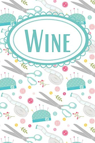 Pincushion Wine Journal for Seamstress: Wine Diary for Fashion Designers, Fashion Majors, Crafters, & Sewing Enthusiasts
