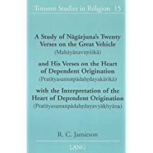 15: A Study of Nāgārjuna's Twenty Verses on the Great Vehicle (Mahāyānaviṃśikā) and His Verses on the Heart of Dependent Origination ... (Toronto Studies in Religion)