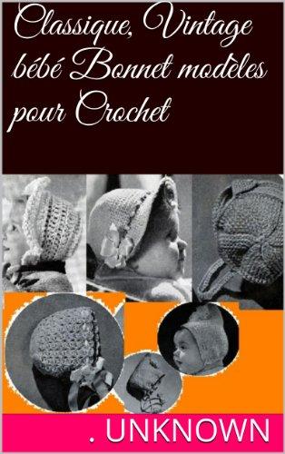 - Classique, Vintage bébé Bonnet modèles pour Crochet (French Edition)
