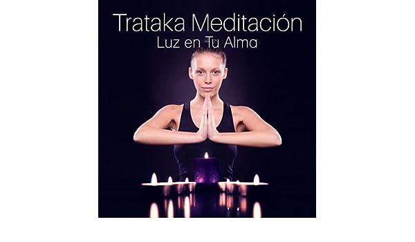 Trataka Meditación (Luz en Tu Alma - Experimentar la ...