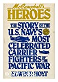 McCampbell's Heroes : The Story of the U.S. Navy's Most Celebrated Carrier Fighters of the Pacific War, Hoyt, Edwin P., 0442262892