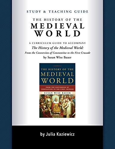 Study and Teaching Guide: The History of the Medieval World (History Of The Ancient World Study Guide)