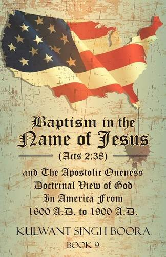 Download Baptism in the Name of Jesus (Acts 2: 38) and The Apostolic Oneness Doctrinal View of God In America From 1600 A.D. to 1900 A.D.: Baptism in the Name ... of God In America From 1600 A.D. to 1900 A.D pdf epub