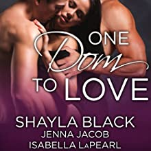 One Dom to Love: The Doms of Her Life, Book 1 Audiobook by Isabella LaPearl, Shayla Black, Jenna Jacob Narrated by Christian Fox