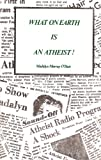 What on Earth Is an Atheist!, Madalyn M. O'Hair, 0911826009
