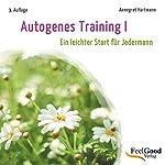 Autogenes Training 1. Ein leichter Start für Jedermann | Annegret Hartmann