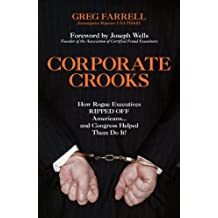 Corporate Crooks: How Rogue Executives Ripped Off Americans... and Congress Helped Them Do It!: How Rogue Executives Ripped Off Americans... and Congress Helped Them Do It!!