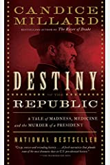 Destiny of the Republic: A Tale of Madness, Medicine and the Murder of a President Kindle Edition