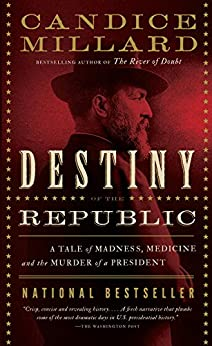 Destiny of the Republic: A Tale of Madness, Medicine and the Murder of a President by [Millard, Candice]
