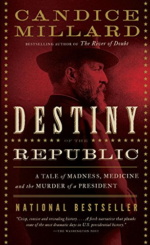 Destiny of the Republic: A Tale of Madness, Medicine and the Murder of a President ()