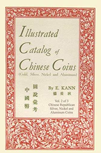 Illustrated Catalog of Chinese Coins, Vol. 2: Gold, Silver, Nickel and Aluminum