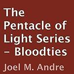 Bloodties: The Pentacle of Light Series, Book 6 | Joel M. Andre