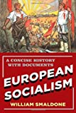 European Socialism : A Concise History with Documents, Smaldone, William, 1442209070