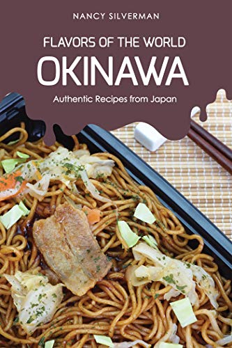 Flavors of the World - Okinawa: Authentic Recipes from Japan by Nancy Silverman