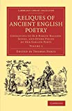 Reliques of Ancient English Poetry : Consisting of Old Heroic Ballads, Songs, and Other Pieces of Our Earlier Poets, Percy, Thomas, 1108077269