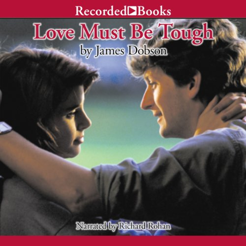 Love Must Be Tough: New Hope for Families in Crisis Audiobook [Free Download by Trial] thumbnail