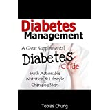 Diabetes Management - A Great Supplemental Diabetes Guide  With Actionable Nutrition & Lifestyle Changing Steps