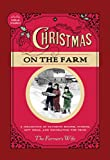 Christmas on the Farm: A Collection of Favorite Recipes, Stories, Gift Ideas, and Decorating Tips from The Farmer s Wife