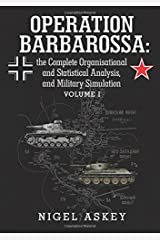 Operation Barbarossa: the Complete Organisational and Statistical Analysis, and Military Simulation Volume I (Volume 1) Paperback