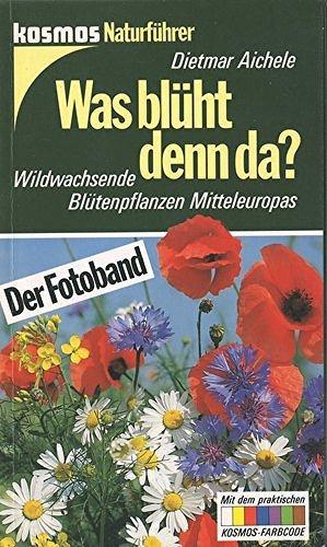 Was blüht denn da?. Der Fotoband. Wildwachsende Blütenpflanzen Mitteleuropas