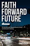 img - for Faith Forward Future: Moving Past Your Disappointments, Delays, and Destructive Thinking book / textbook / text book