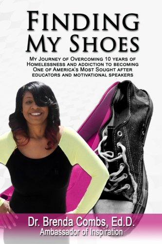 Finding My Shoes: My Journey of Overcoming 10 Years of Homelessness and Addiction to Becoming One of America's Most Sought After Educators and Motivational Speakers