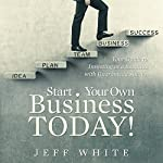 Start Your Own Business Today!: Your Guide to Investing in a Business with Guaranteed Success | Jeff White