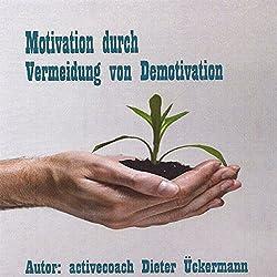 Motivation durch Vermeidung von Demotivation. Praxistipps für Führungskräfte