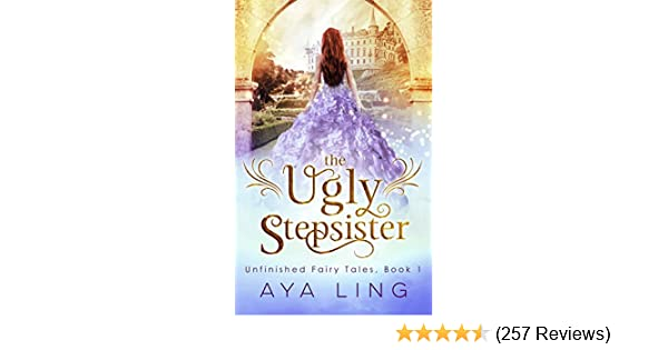 Amazon The Ugly Stepsister Unfinished Fairy Tales Book 1