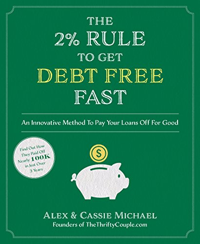 The 2% Rule to Get Debt Free Fast: An Innovative Method To Pay Your Loans Off For Good by [Michael, Alex, Michael, Cassie]