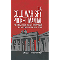 The Cold War Spy Pocket Manual: The official field-manuals for spycraft, espionage and counter-intelligence