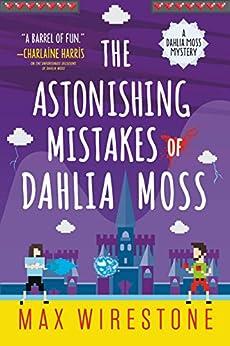 The Astonishing Mistakes of Dahlia Moss (A Dahlia Moss Mystery) by [Wirestone, Max]