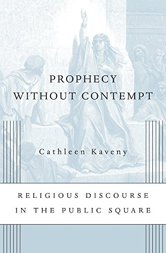 Prophecy without Contempt: Religious Discourse in the Public Square