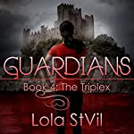 Guardians: The Triplex: The Guardians Series, Book 4 | Lola StVil