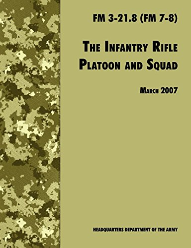 (The Infantry Rifle and Platoon Squad: The Official U.S. Army Field Manual  FM 3-21.8 (FM 7-8), 28 March 2007 revision)