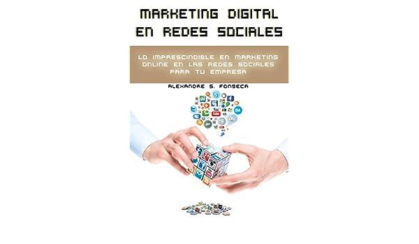 Marketing Digital en Redes Sociales: Lo imprescindible en marketing online en las redes sociales para