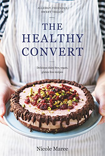 The Healthy Convert: Allergy-Friendly Sweet Treats by Nicole Maree
