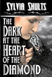 The Dark at the Heart of the Diamond, Sylvia Shults, 0984893199