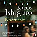 Nocturnes Audiobook by Kazuo Ishiguro Narrated by Adam Kotz, Neil Pearson, Julian Rhind-Tutt, Trevor White, Ian Porter