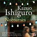 Nocturnes Hörbuch von Kazuo Ishiguro Gesprochen von: Adam Kotz, Neil Pearson, Julian Rhind-Tutt, Trevor White, Ian Porter