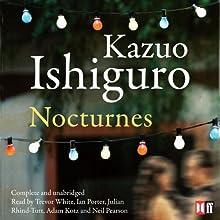Nocturnes Audiobook by Kazuo Ishiguro Narrated by Adam Kotz, Neil Pearson, Julian Rhind-Tutt, Trevor White, Ian Porter