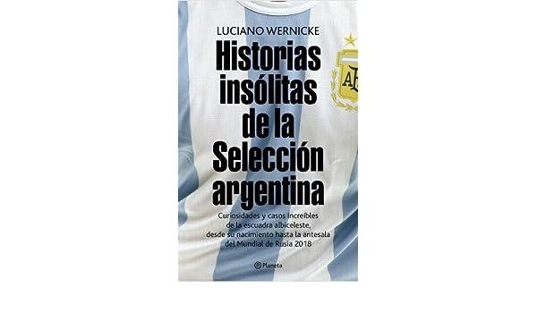 HISTORIAS INSOLITAS DE LA SELECCION ARGENTINA: Luciano Wernicke: 9789504962014: Amazon.com: Books