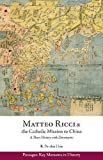 img - for Matteo Ricci and the Catholic Mission to China, 1583 1610: A Short History with Documents (Passages: Key Moments in History) book / textbook / text book