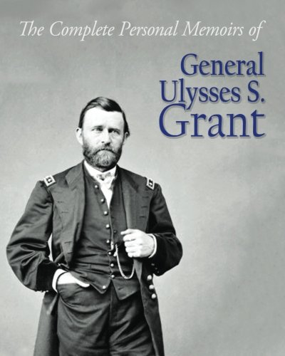 The Complete Personal Memoirs of General Ulysses S. Grant ...