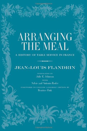 Arranging the Meal: A History of Table Service in France (California Studies in Food and Culture)