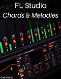 FL Studio: Composing Chords and Melodies: Easily