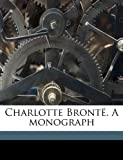 Charlotte Brontë a Monograph, T. Wemyss 1842-1905 Reid, 1175912069