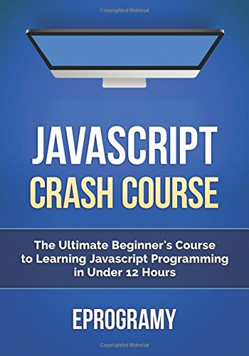 JavaScript: Crash Course - The Ultimate Beginners Course to Learning JavaScript Programming in Under 12 Hours ISBN-13 9781519638779